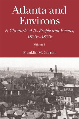 Atlanta and Environs: A Chronicle of Its People and Events, 1820s-1870s