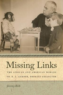 Missing Links: The African and American Worlds of R.L. Garner, Primate Collector