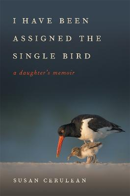 I Have Been Assigned the Single Bird: A Daughter's Memoir