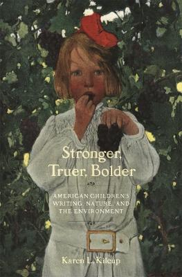 Stronger, Truer, Bolder: Nineteenth-Century American Children's Writing, Nature, and the Environment