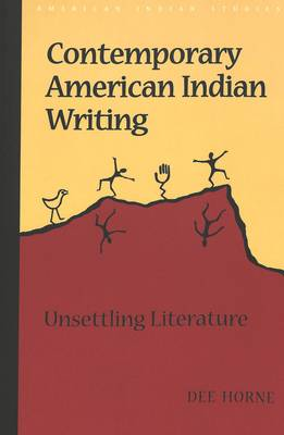 Contemporary American Indian Writing: Unsettling Literature