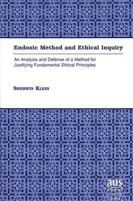 Endoxic Method and Ethical Inquiry: An Analysis and Defense of a Method for Justifying Fundamental Ethical Principles