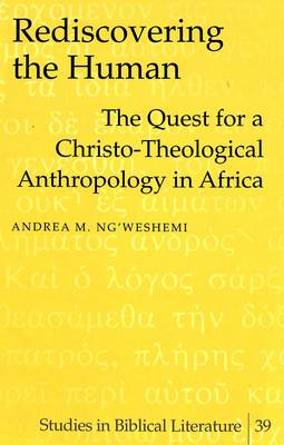 Rediscovering the Human: The Quest for a Christo-theological Anthropology in Africa