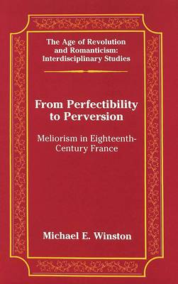 From Perfectibility to Perversion: Meliorism in Eighteenth-century France