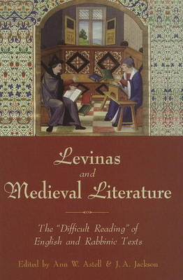 """Levinas and Medieval Literature: The """"Difficult Reading"""" of English and Rabbinic Texts"""