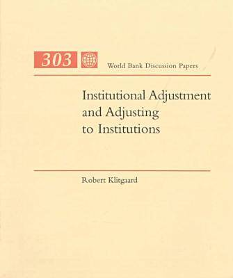 Institutional Adjustment and Adjusting to Institutions: World Bank Discussion Papers, 303
