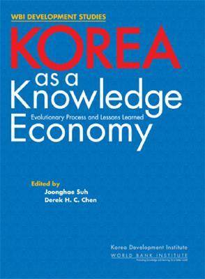 Korea as a Knowledge Economy: Evolutionary Process and Lessons Learned
