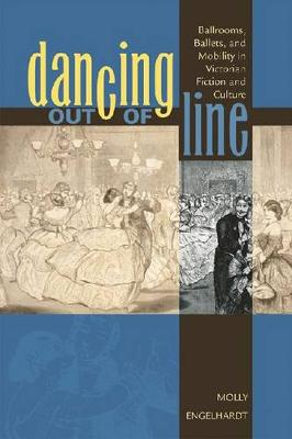 Dancing out of Line: Ballrooms, Ballets, and Mobility in Victorian Fiction and Culture