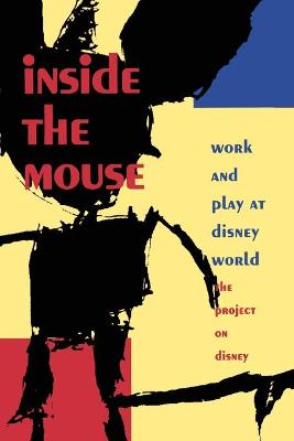 Inside the Mouse: Work and Play at Disney World