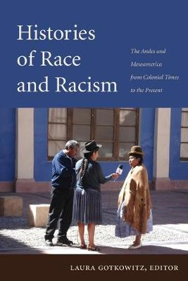 Histories of Race and Racism: The Andes and Mesoamerica from Colonial Times to the Present