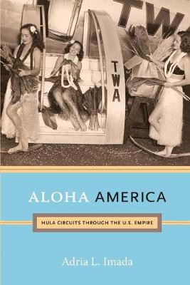 Aloha America: Hula Circuits through the U.S. Empire