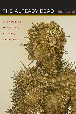 The Already Dead: The New Time of Politics, Culture, and Illness