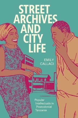 Street Archives and City Life: Popular Intellectuals in Postcolonial Tanzania