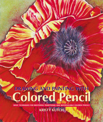 Drawing and Painting with Colored Pencils: Basic Techniques for Mastering Traditional and Watersoluble Colored Pencils
