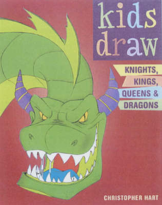 Kids Draw Knights, Kings, Queens and Dragons