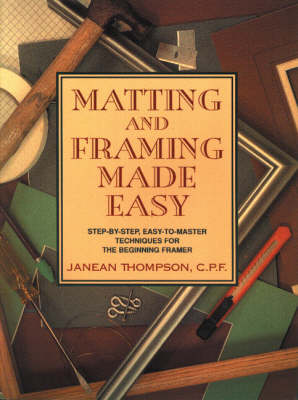 Matting and Framing Made Easy: Step-by-Step Easy-to-Master Techniques for the Beginning Framer