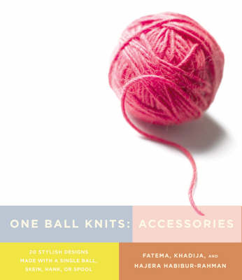 One Ball Knits - Accessories: 20 Stylish Designs Made with a Single Ball, Skein, Hank, or Spool