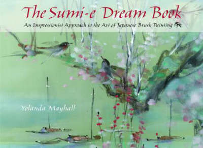 The Sumi-e Dream Book: An Impressionists Approach to the Art of Japanese Brush Painting