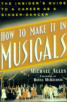 How to Make it in Musicals: An Insider's Guide to a Career as a Singer-dancer