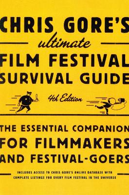Chris Gore's Ultimate Film Festival Survival Guide, 4Th Edition