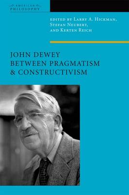 John Dewey Between Pragmatism and Constructivism