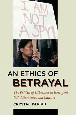An Ethics of Betrayal: The Politics of Otherness in Emergent U.S. Literatures and Culture