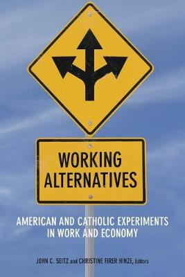 Working Alternatives: American and Catholic Experiments in Work and Economy