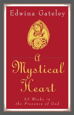 A Mystical Heart: 52 Weeks in the Presence of God