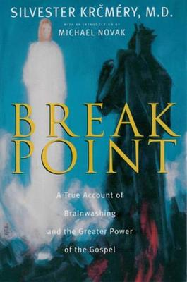 Breakpoint: A True Account of Brainwashing and the Greater Power of the Gospel
