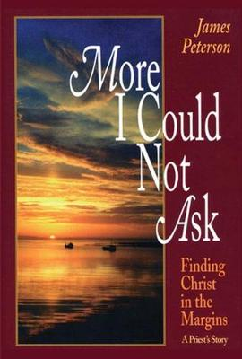 More I Could Not Ask: Finding Christ in the Margins: A Priest's Story