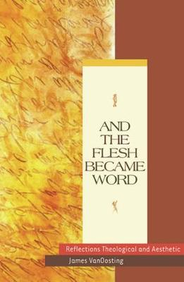 And the Flesh Became Word: Reflections Theological and Aesthetic