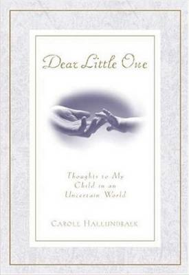 Dear Little One: Thoughts to My Child in an Uncertain World