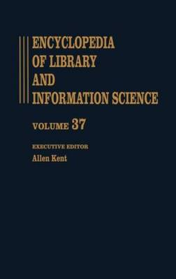 Encyclopedia of Library and Information Science: Volume 37 - Supplement 2: Encyclopedia of Library and Information Science Alabama. University of Alabama Graduate School of Library Science to Universal Bibliographic Control