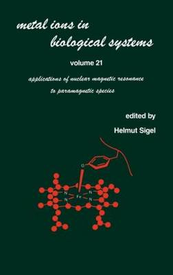 Metal Ions in Biological Systems: Volume 21: Applications of Magnetic Resonance to Paramagnetic Species