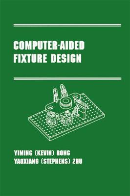 Computer-Aided Fixture Design: Manufacturing Engineering and Materials Processing Series/55