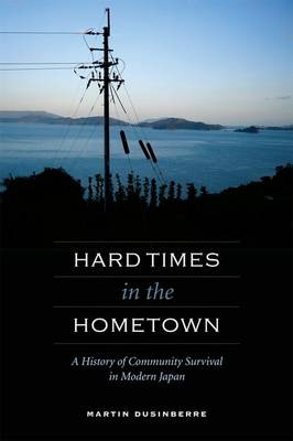 Hard Times in the Hometown: A History of Community Survival in Modern Japan
