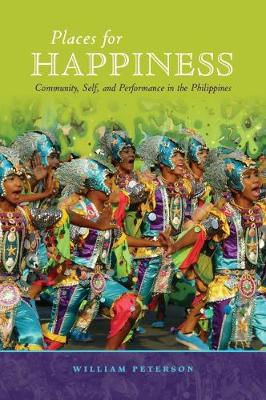 Places for Happiness: Community, Self, and Performance in the Philippines