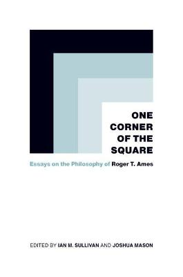 One Corner of the Square: Essays on the Philosophy of Roger T. Ames