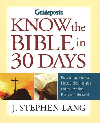 Know the Bible in 30 Days: Discovering Historical Facts, Biblical Insights and the Inspiring Power of God's Word