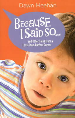 Because I Said So...: and Other Tales from a Less-Than-Perfect Parent