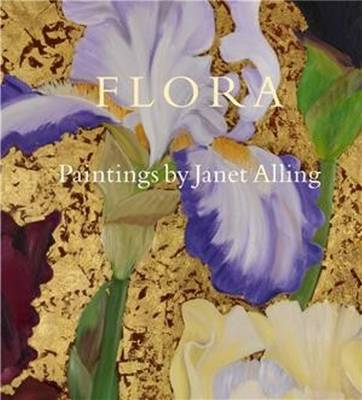Flora: Paintings by Janet Alling