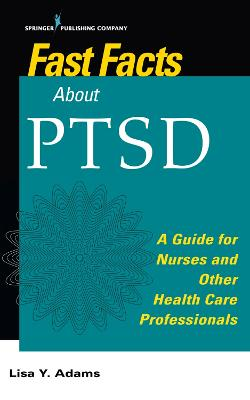 Fast Facts about PTSD: A Guide for Nurses and Other Health Care Professionals