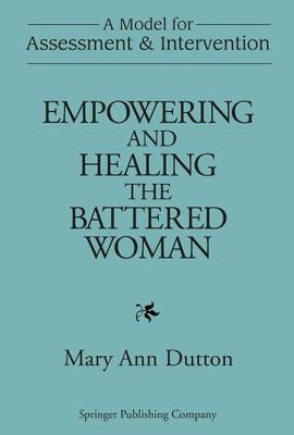 Empowering and Healing the Battered Woman: A Model for Assessment and Intervention