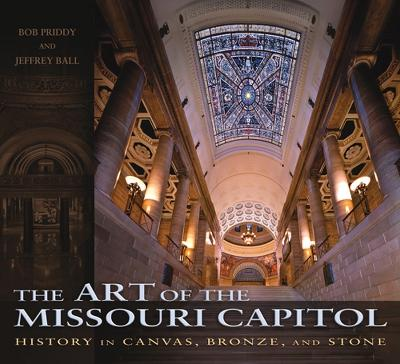The Art of the Missouri Capitol: History in Canvas, Bronze, and Stone