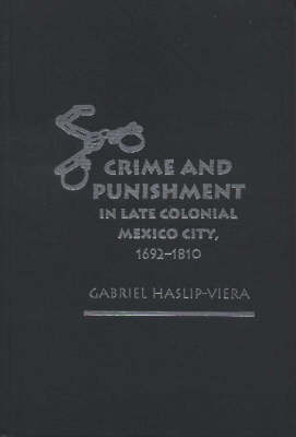 Crime and Punishment in Late Colonial Mexico City, 1612-1810