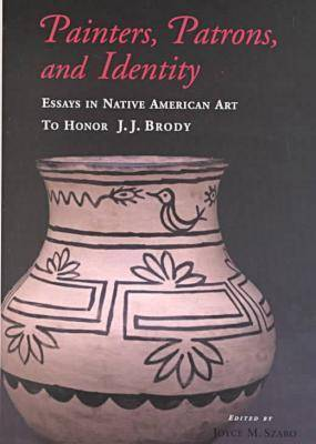 Painters, Patrons, and Identity: Essays in Native American Art to Honor J.J. Brody