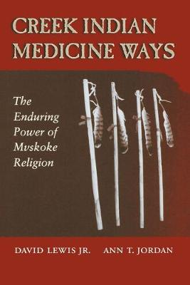 Creek Indian Medicine Ways: The Enduring Power of the Mvskoke Religion
