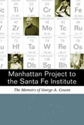 Manhattan Project to the Santa Fe Institute: The Memoirs of George A.Cowan