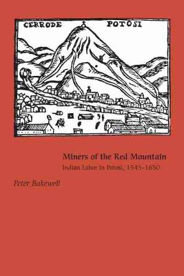 Miners of the Red Mountain: Indian Labor in Potosi, 1545-1650