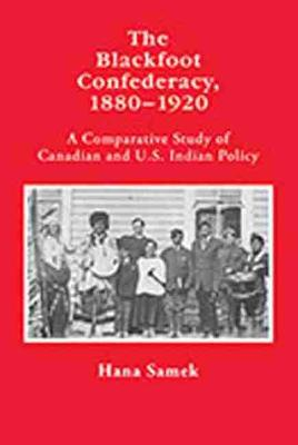 The Blackfoot Confederacy 1880-1920: A Comparative Study of Canadian and U.S. Indian Policy